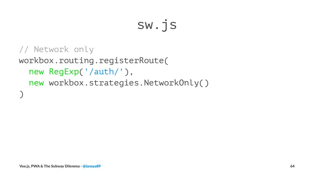 sw.js // Network only workbox.routing.registerR...