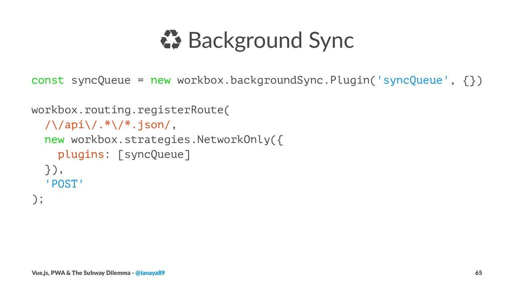 㿃 Background Sync const syncQueue = new workbox...