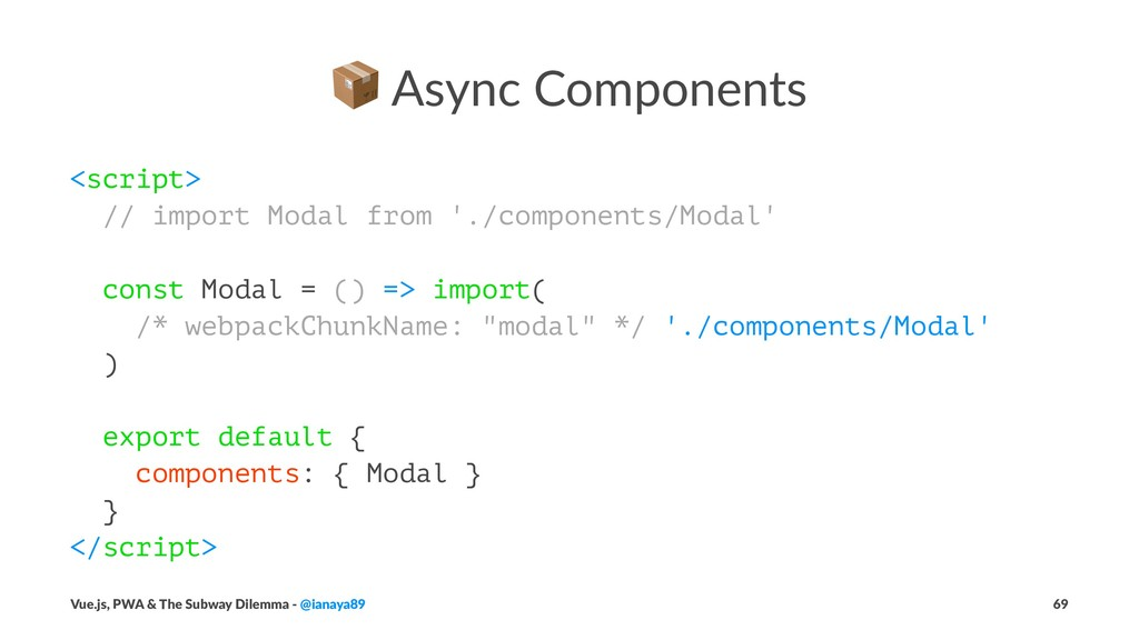 ! Async Components <script> // import Modal fro...