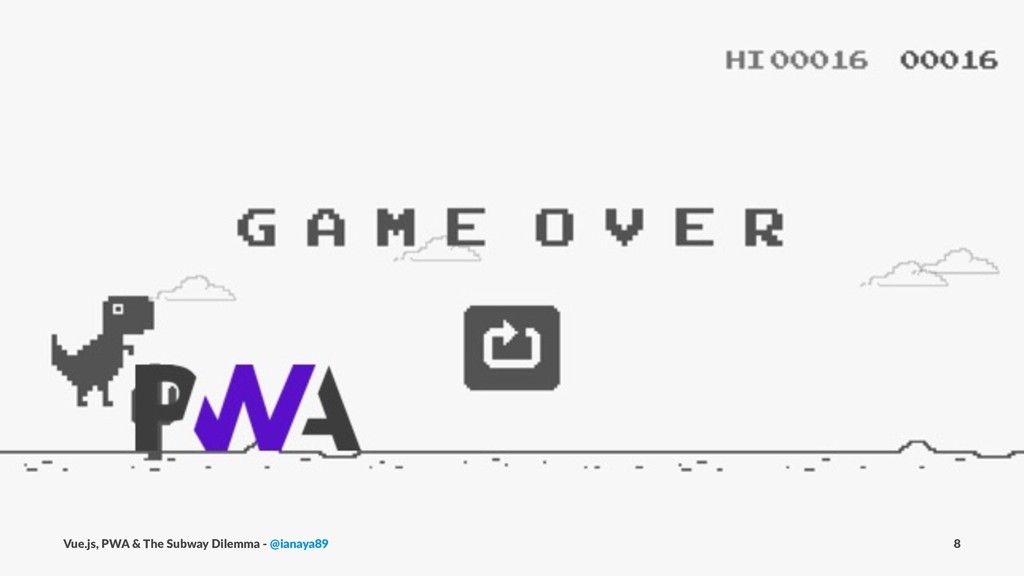 Vue.js, PWA & The Subway Dilemma - @ianaya89 8