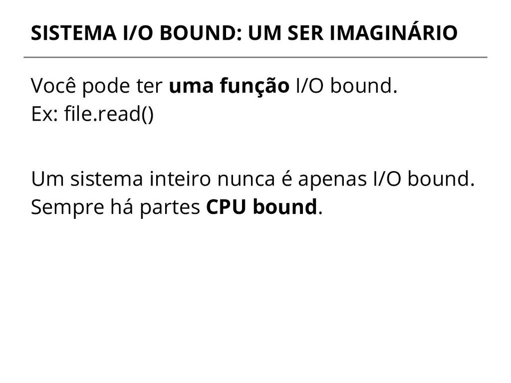 SISTEMA I/O BOUND: UM SER IMAGINÁRIO Você pode ...