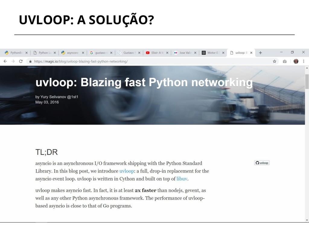 UVLOOP: A SOLUÇÃO?