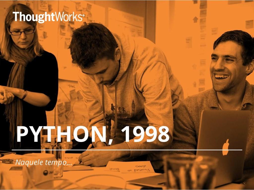 PYTHON, 1998 Naquele tempo...