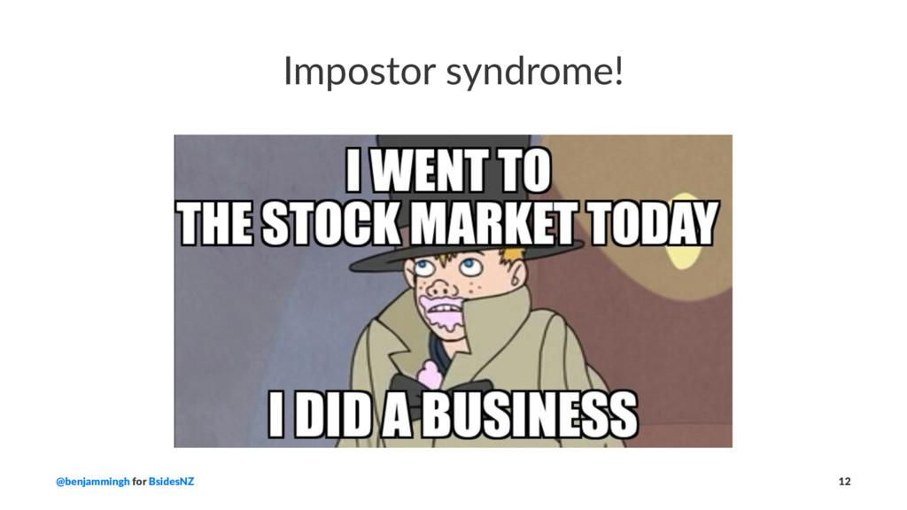 Impostor syndrome! @benjammingh for BsidesNZ 12