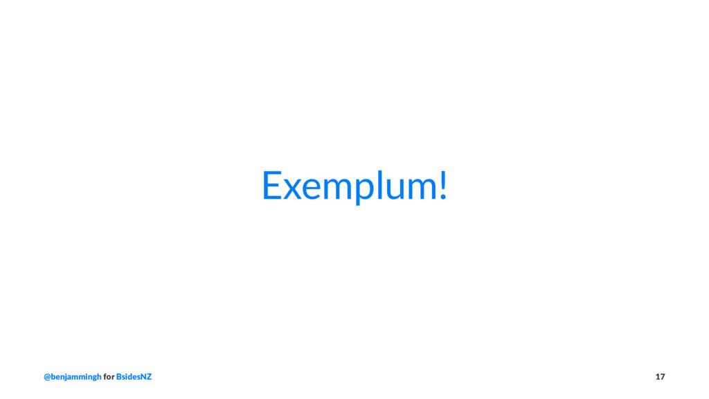 Exemplum! @benjammingh for BsidesNZ 17