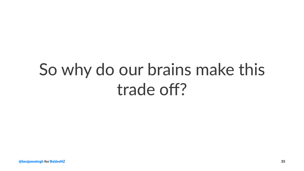 So why do our brains make this trade off? @benja...
