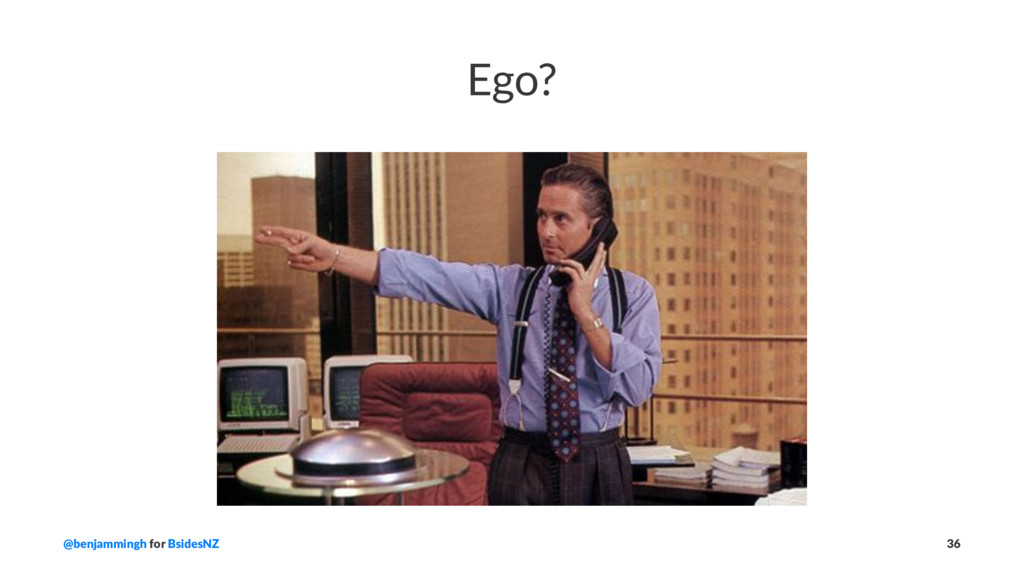 Ego? @benjammingh for BsidesNZ 36