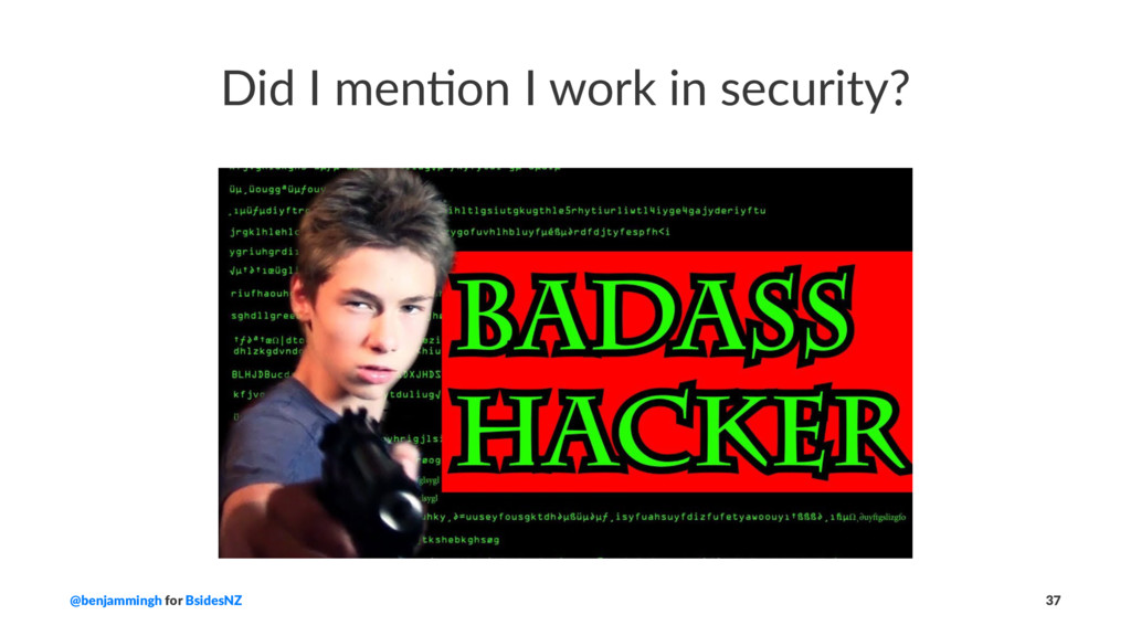Did I men)on I work in security? @benjammingh f...