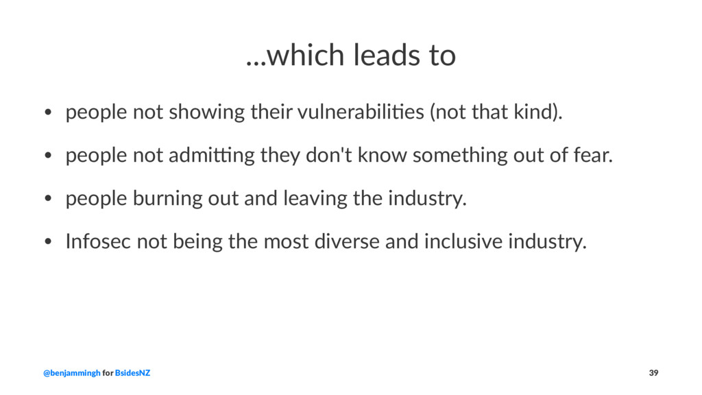 ...which leads to • people not showing their vu...