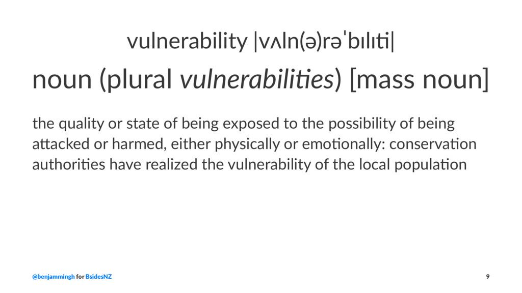 vulnerability |vʌln(ə)rəˈbɪlɪ4| noun (plural vu...