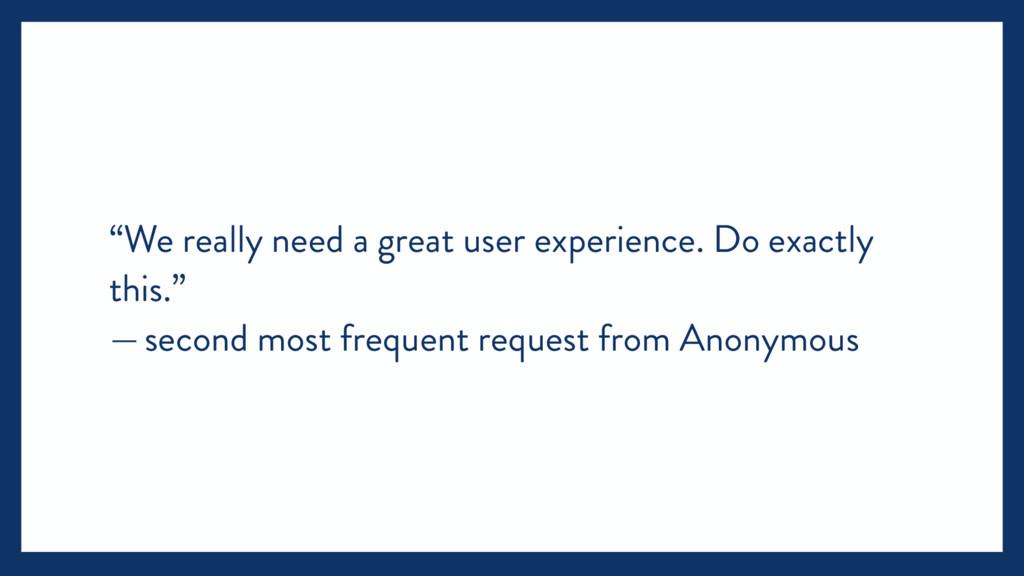 """""""We really need a great user experience. Do exa..."""
