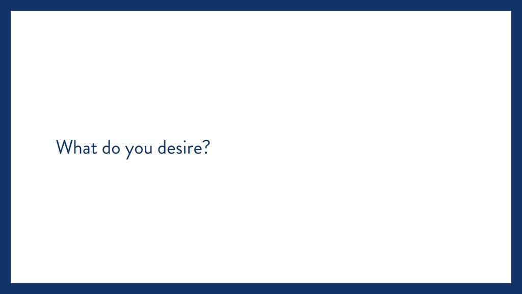 What do you desire?