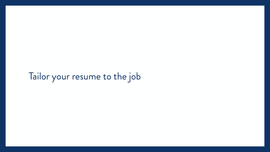 Tailor your resume to the job