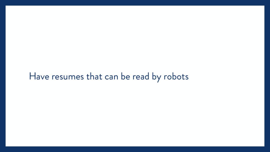 Have resumes that can be read by robots