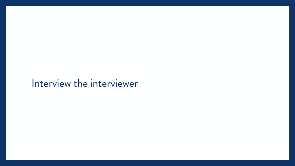 Interview the interviewer
