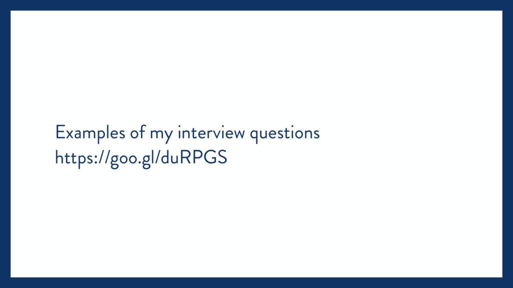 Examples of my interview questions https://goo....