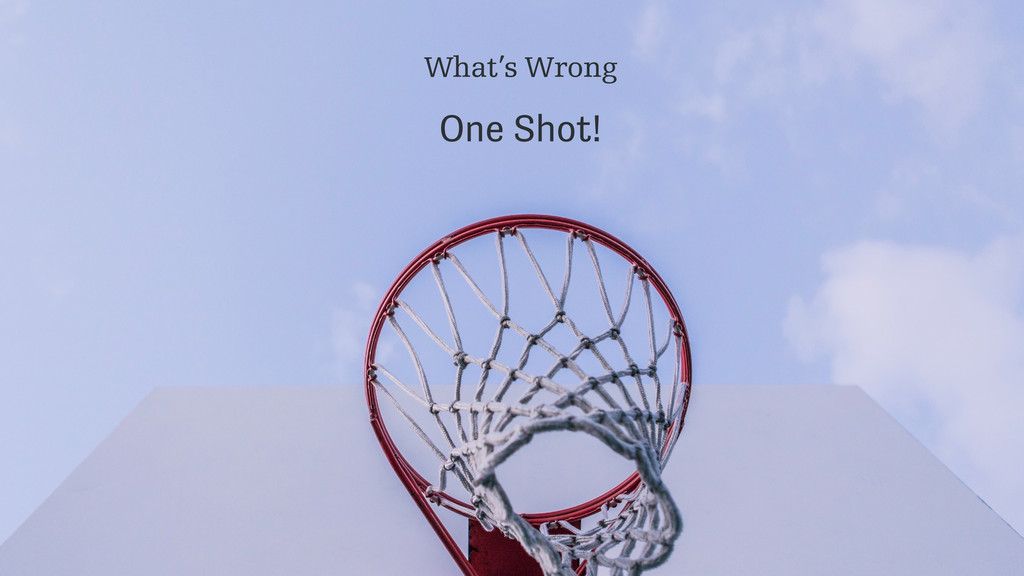 What's Wrong One Shot!