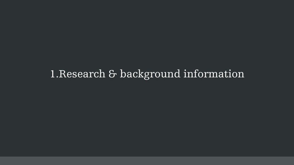 1.Research & background information