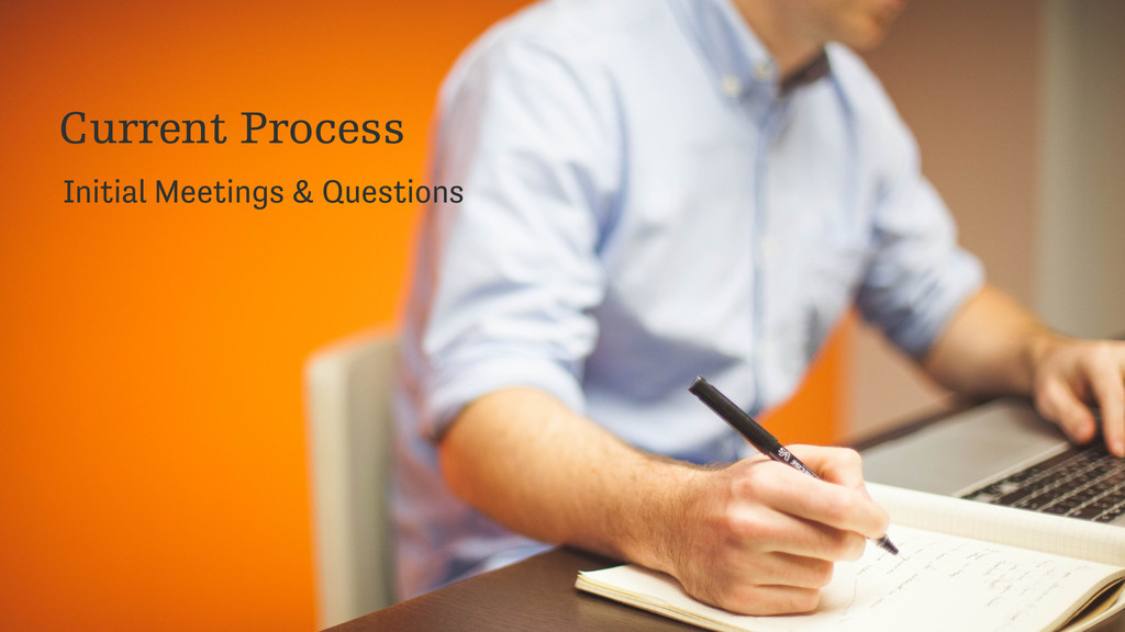 Current Process Initial Meetings & Questions