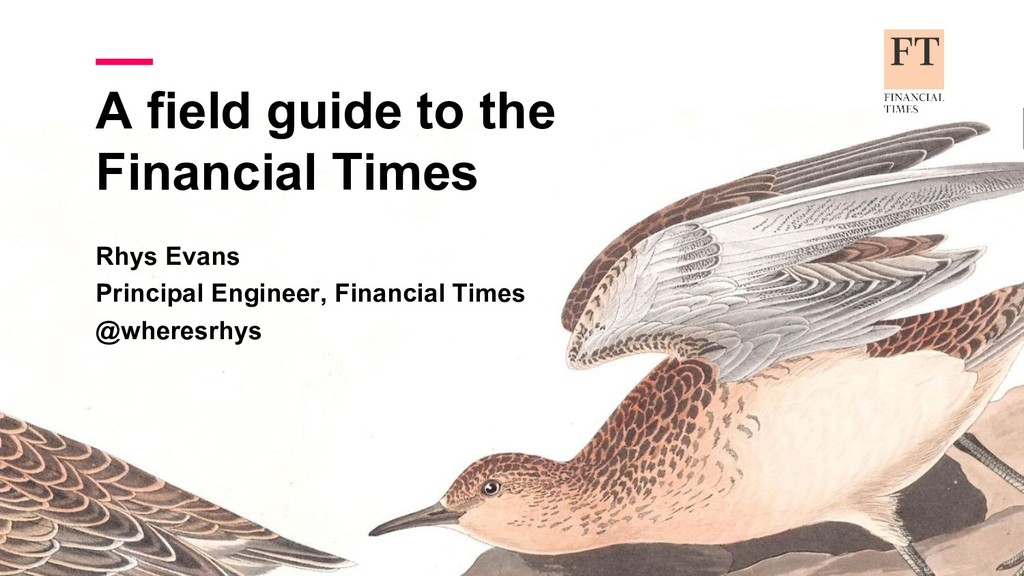 A field guide to the Financial Times Rhys Evans...