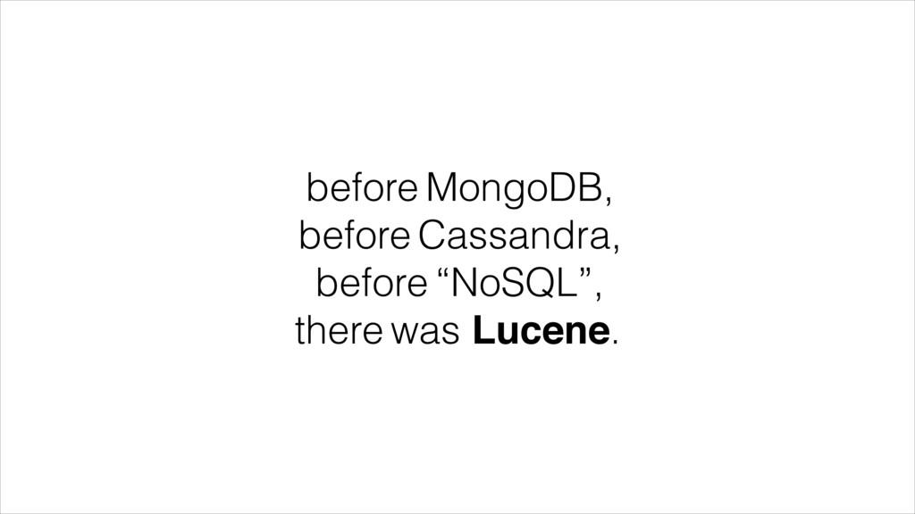 """before MongoDB, before Cassandra, before """"NoSQL..."""