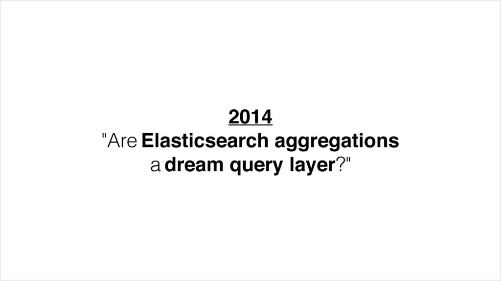 "2014! ""Are Elasticsearch aggregations a dream q..."