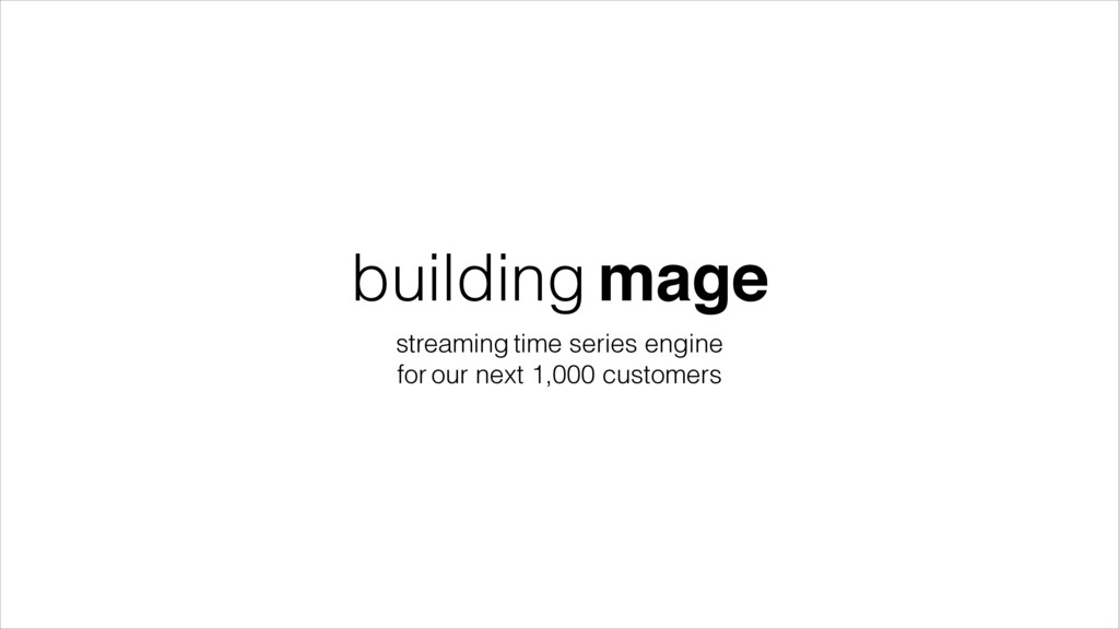 building mage streaming time series engine for ...