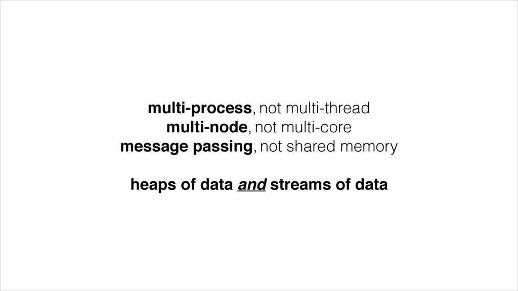 multi-process, not multi-thread multi-node, not...
