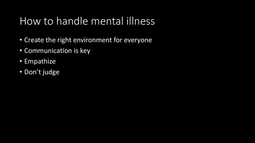 How to handle mental illness • Create the right...