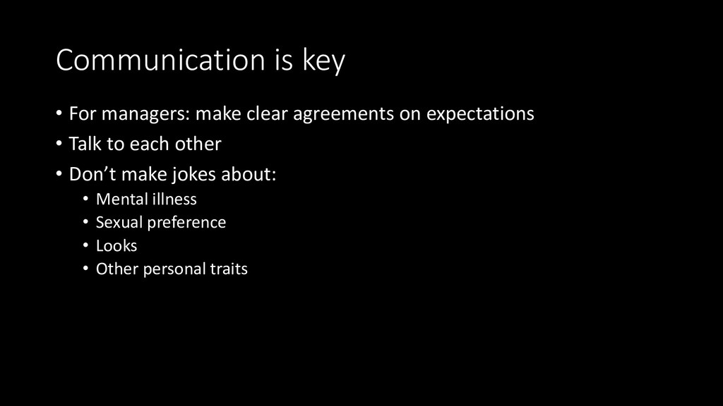 Communication is key • For managers: make clear...