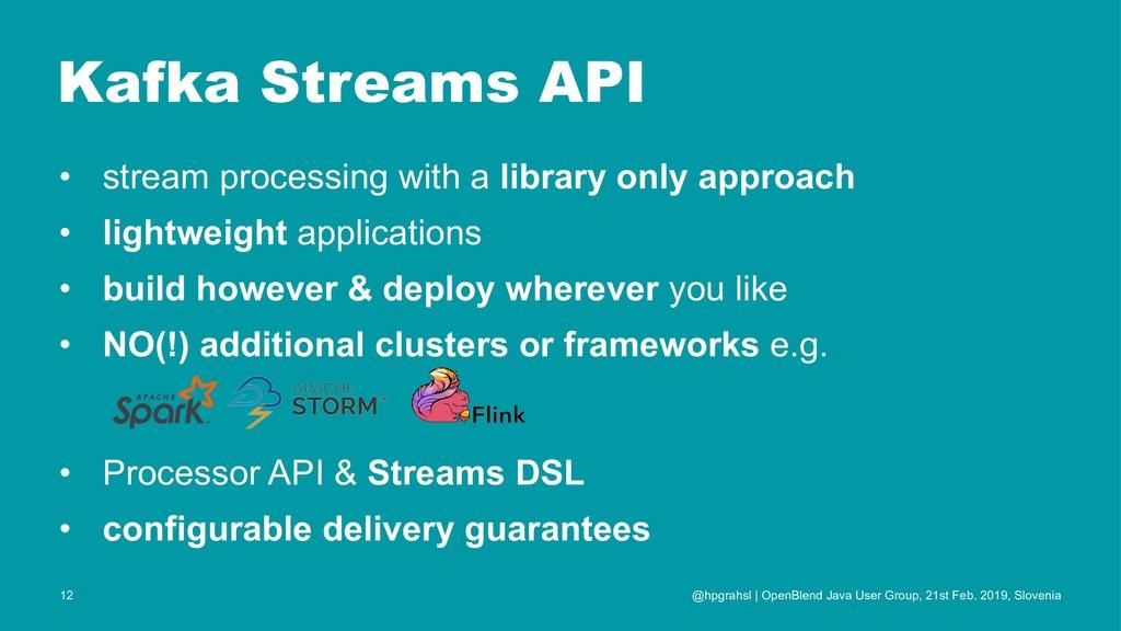 Kafka Streams API • stream processing with a li...