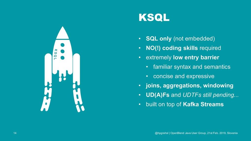 KSQL • SQL only (not embedded) • NO(!) coding s...