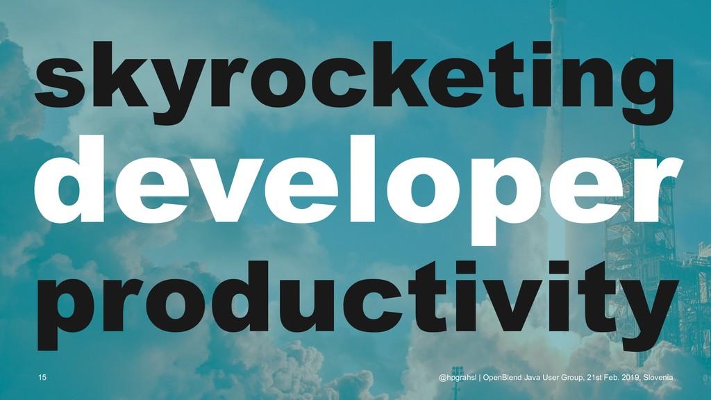 skyrocketing developer productivity @hpgrahsl |...