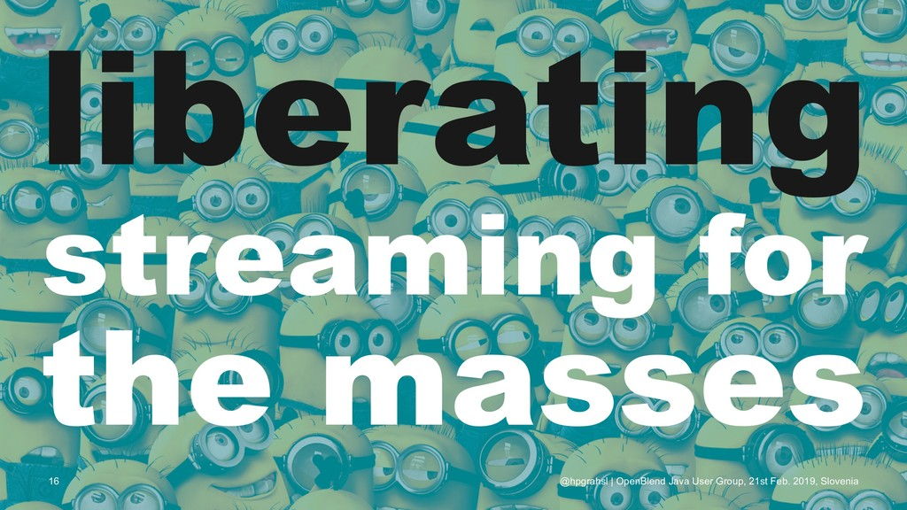 liberating streaming for the masses @hpgrahsl |...
