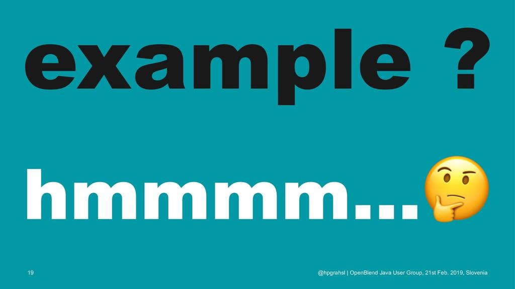 example ? hmmmm... @hpgrahsl | OpenBlend Java U...