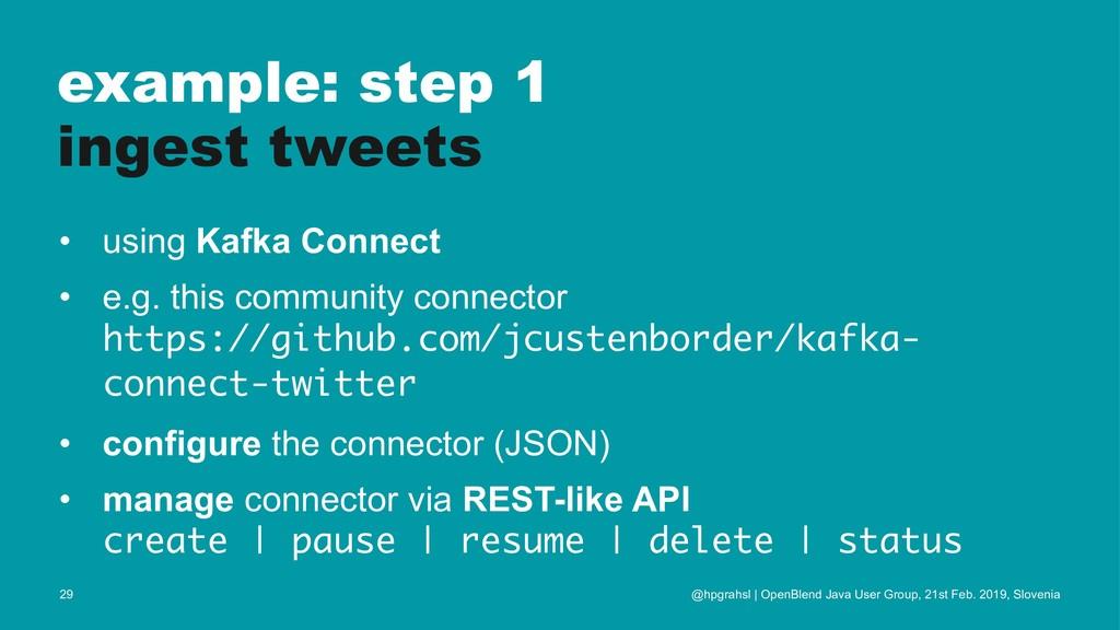 example: step 1 ingest tweets • using Kafka Con...