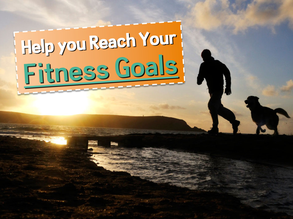 Help you Reach Your Fitness Goals
