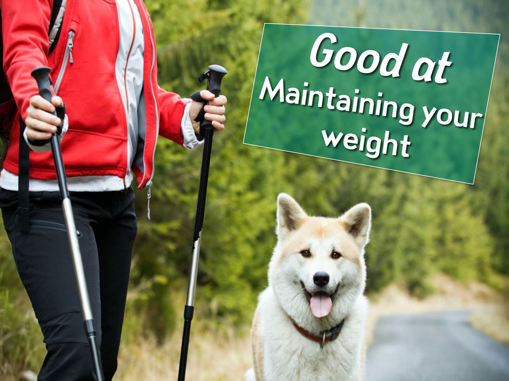 Good at Maintaining your weight