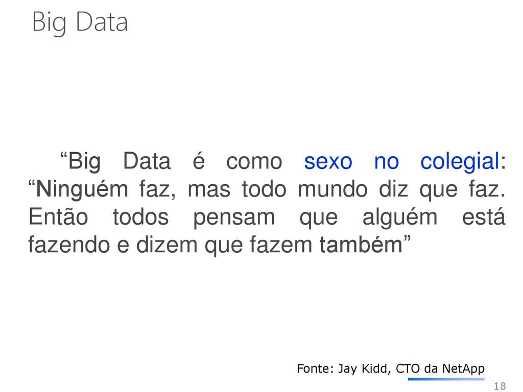 """18 """"Big Data é como sexo no colegial: """"Ninguém ..."""