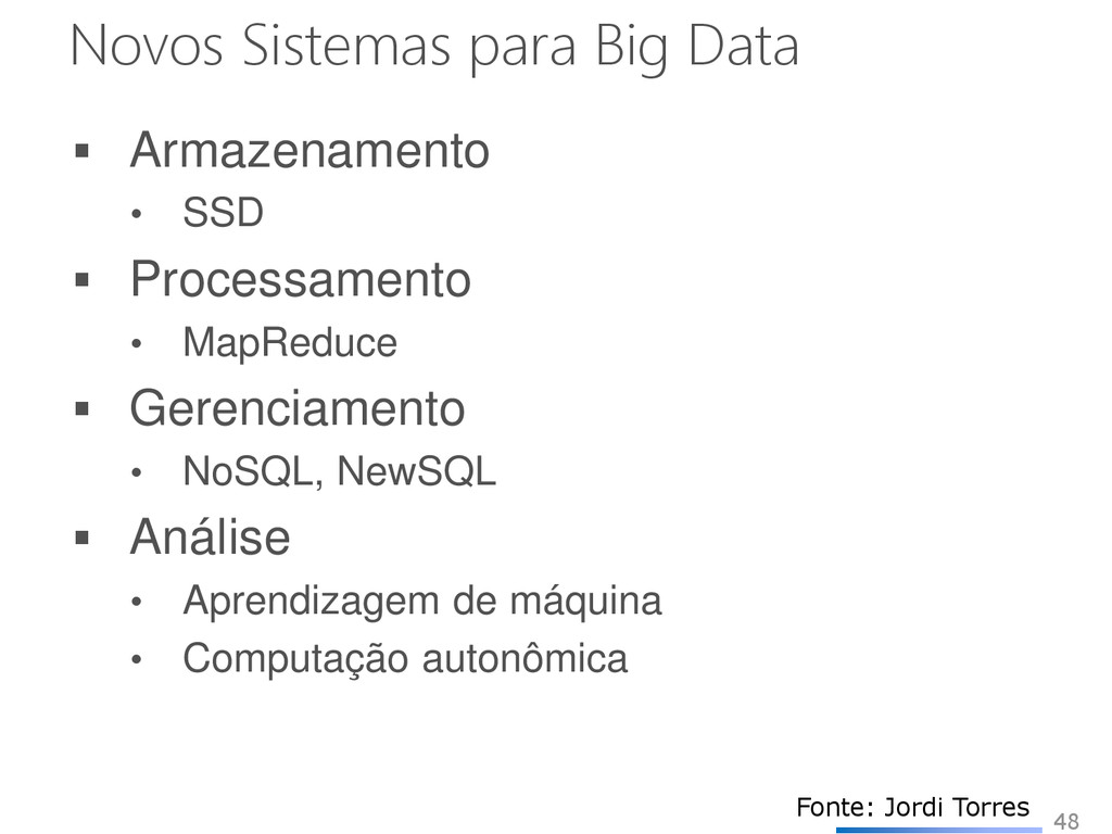 Novos Sistemas para Big Data  Armazenamento • ...