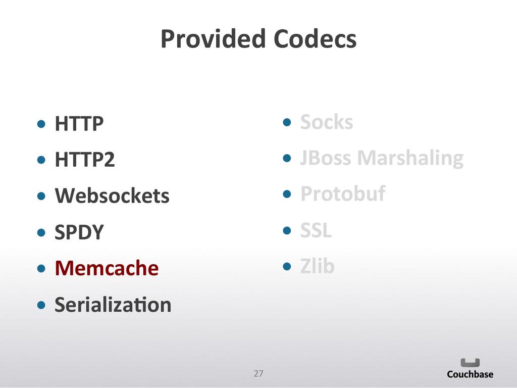 27  Provided Codecs  • HTTP  • HT...
