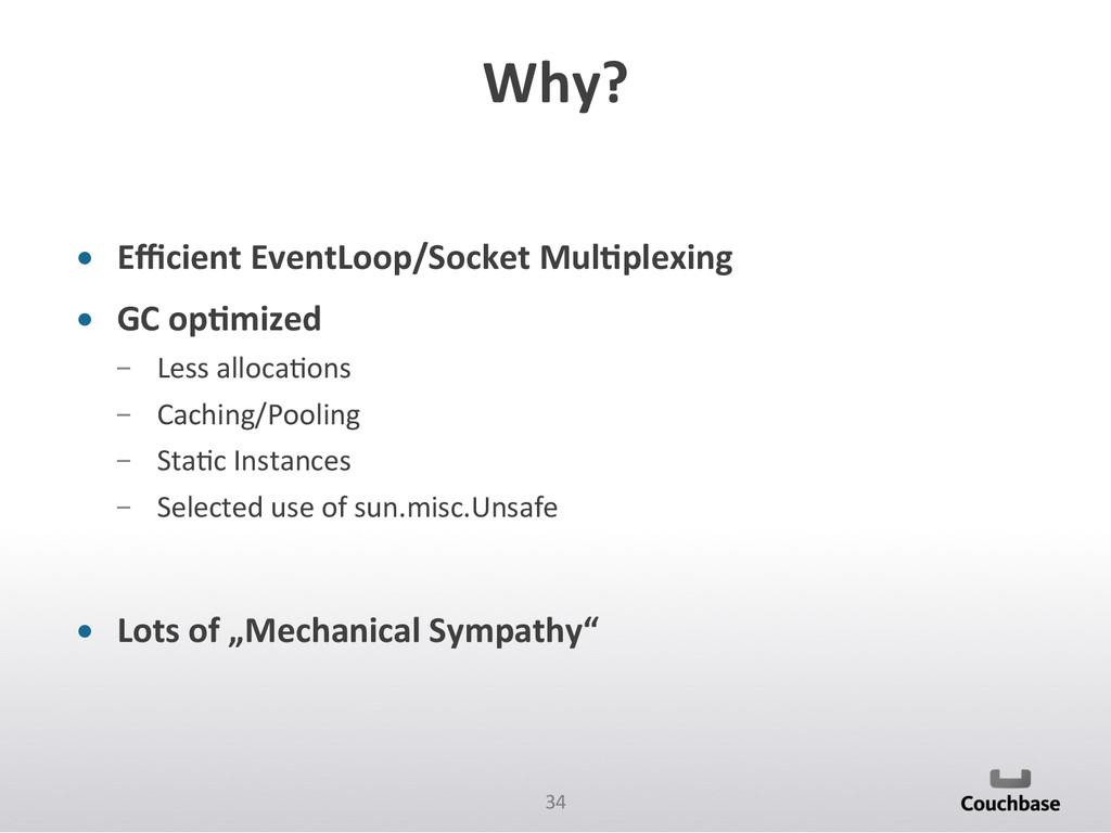34  Why?  • Efficient EventLoop/Socket...
