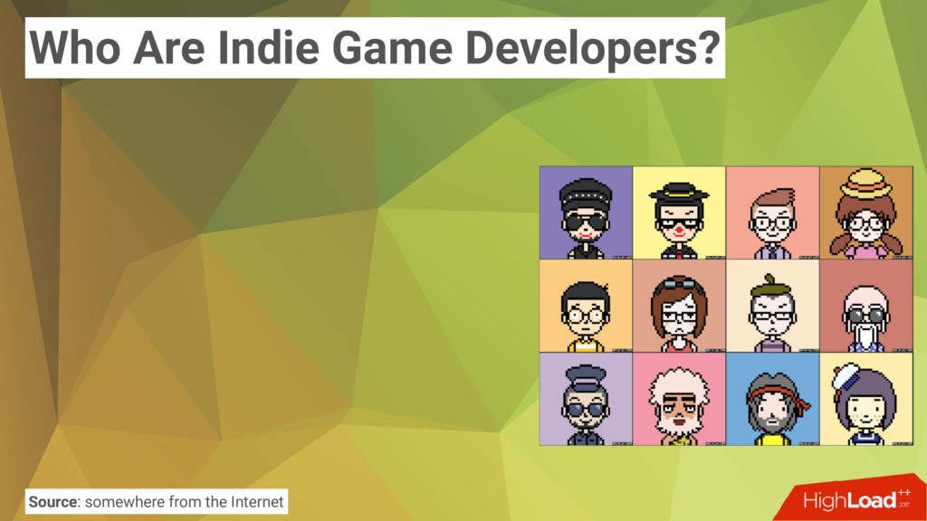 Who Are Indie Game Developers? Source: somewher...