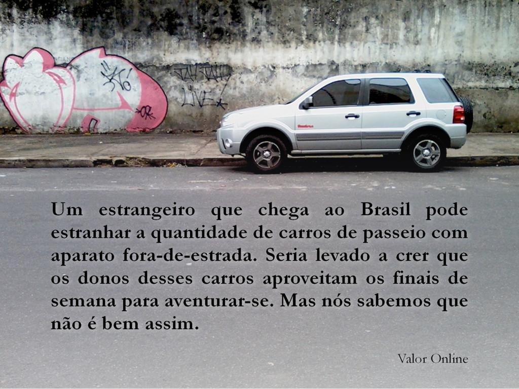 Um estrangeiro que chega ao Brasil pode estranh...