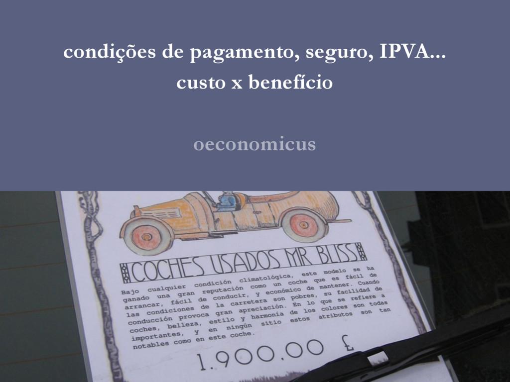 condições de pagamento, seguro, IPVA... custo x...