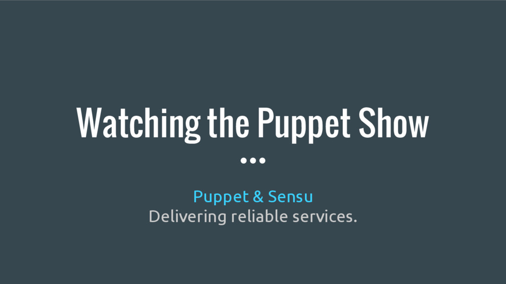 Watching the Puppet Show Puppet & Sensu Deliver...