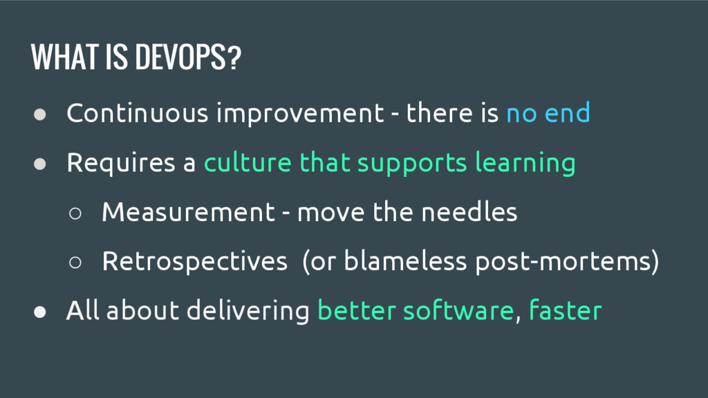 WHAT IS DEVOPS? ● Continuous improvement - ther...