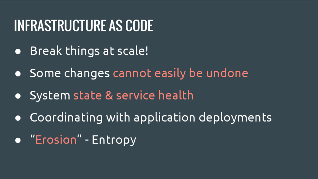 INFRASTRUCTURE AS CODE ● Break things at scale!...