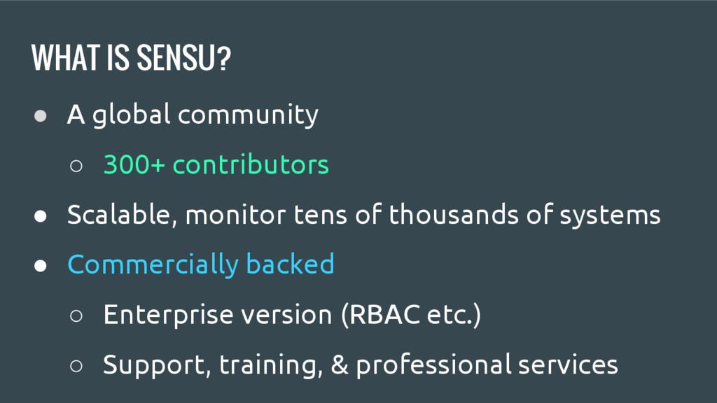 WHAT IS SENSU? ● A global community ○ 300+ cont...