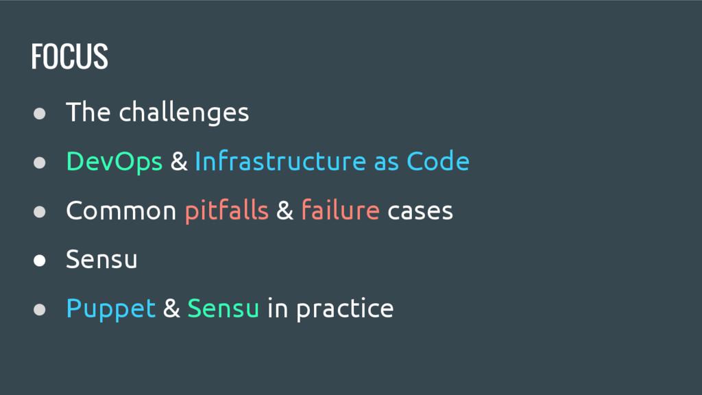 FOCUS ● The challenges ● DevOps & Infrastructur...